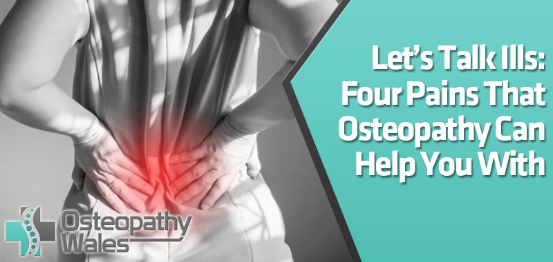 Let's Talk Ills: Four Pains That Osteopathy Can Help You With