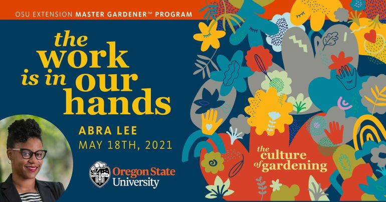 Promotional graphic for The Culture of Gardening Series. The work is in our hands. Abra Lee.  With photo of Abra Lee and decorative elements of hands, flowers, leaves, hearts.