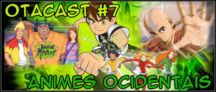 Otacast #7 – Animes Ocidentais
