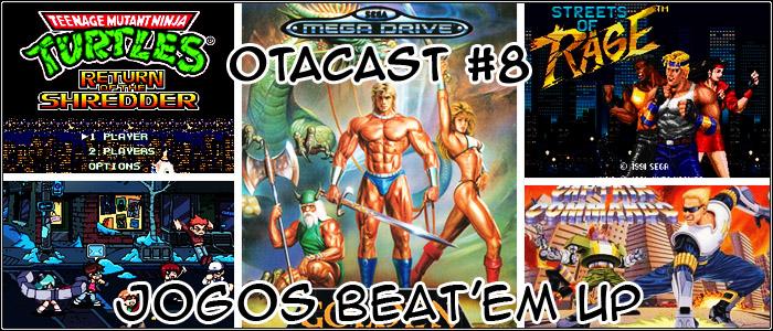 Otacast #8 – Jogos de Beat'em Up