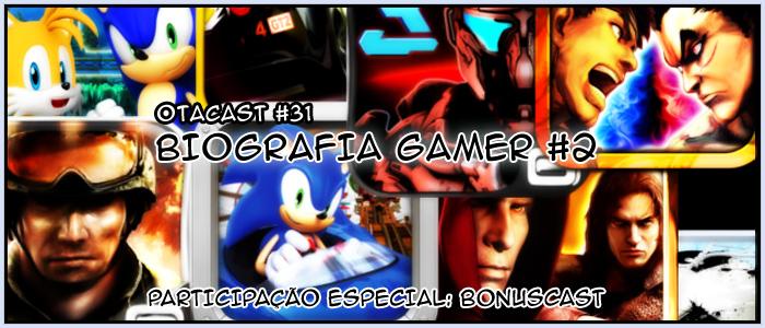 Otacast #31 – Biografia Gamer 02