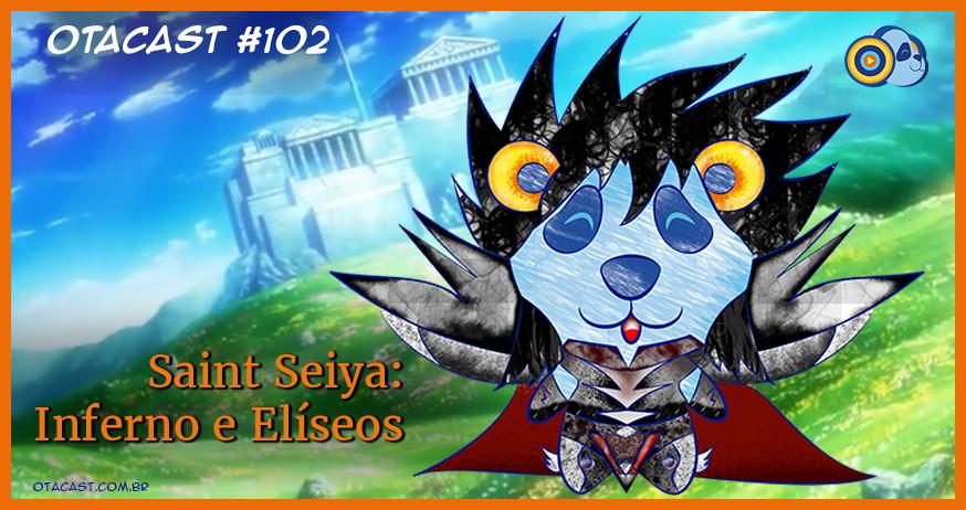 Otacast #102 – Saint Seiya (CDZ) – Inferno e Elíseos