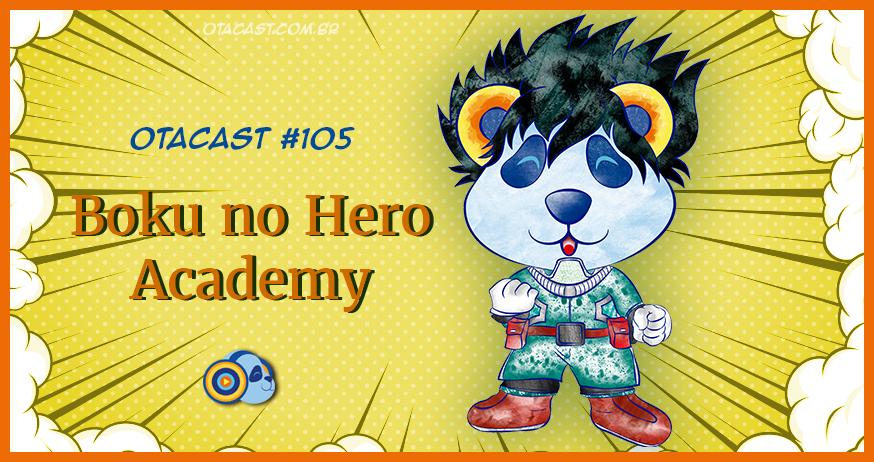 Otacast #105 – Boku no Hero Academy
