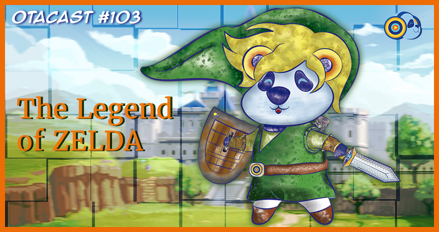 Otacast #103 – The Legend of Zelda