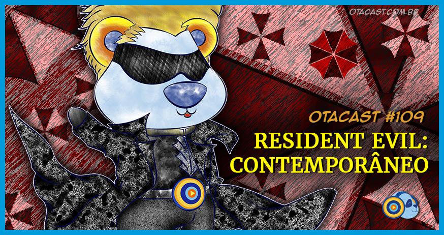 Otacast #109 – Resident Evil: Contemporâneo