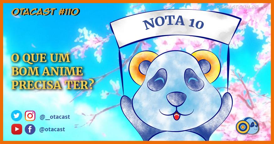 Otacast #110 – O que um bom anime precisa ter?