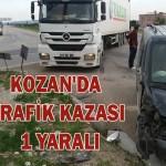 KOZAN'DA TRAFİK KAZASI, 1 YARALI