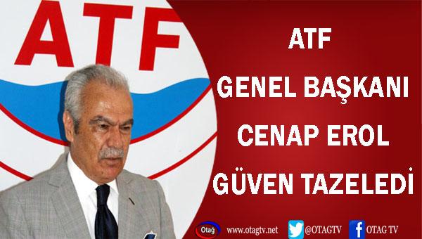 ATF GENEL BAŞKANI CENAP EROL GÜVEN TAZELEDİ
