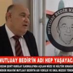 MUTLUAY BEDİR'İN ADI ŞEHİT KUBİLAY İLKOKULU'NDA YAŞATILACAK