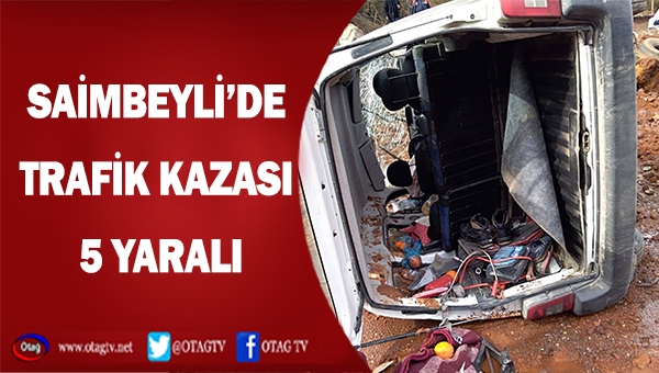SAİMBEYLİ'DE TRAFİK KAZASI, 5 YARALI
