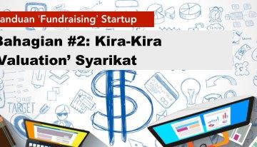 """Panduan Fundraising Startup:Bahagian #2 – Kira-kira """"Valuation"""" Syarikat"""