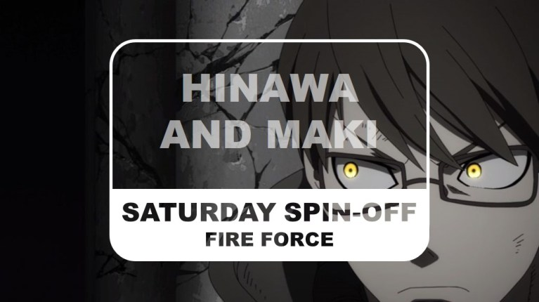 Fire Force Saturday Spin-off Hinawa and Maki