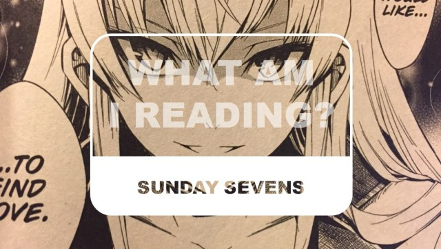 The Otaku Author Sunday Sevens What Am I Reading