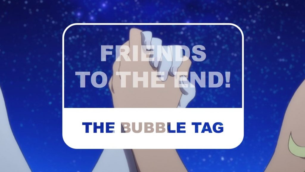 The Otaku Author The Bubble Tag Friends to the End