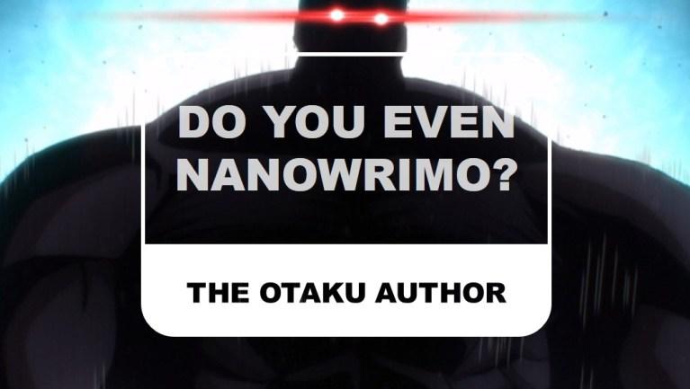 The Otaku Author Do You Even NaNoWriMo