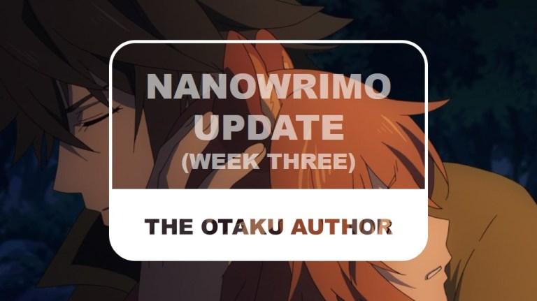 The Otaku Author NaNoWriMo Update Week Three