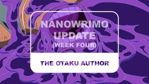The Otaku Author NaNoWriMo Update Week Four