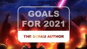 The Otaku Author Goals for 2021