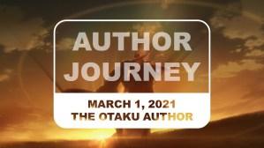 The Otaku Author Journey March 1 2021