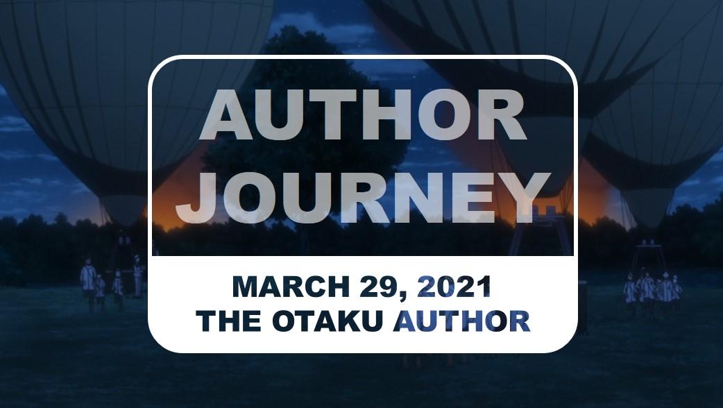 The Otaku Author Journey March 29 2021