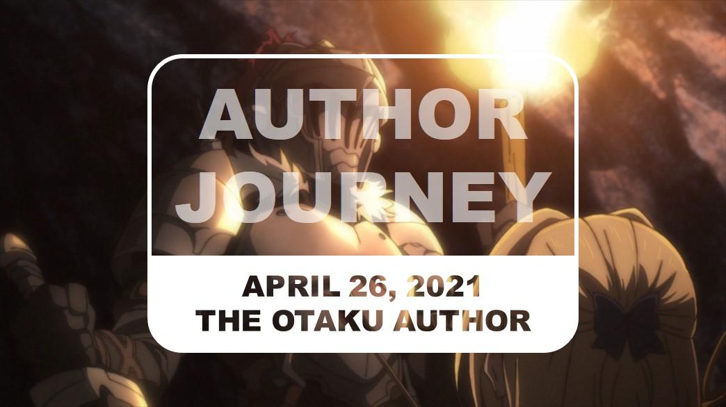 The Otaku Author Journey April 26 2021