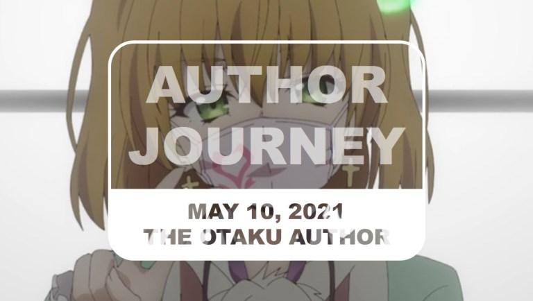 The Otaku Author Journey May 10 2021