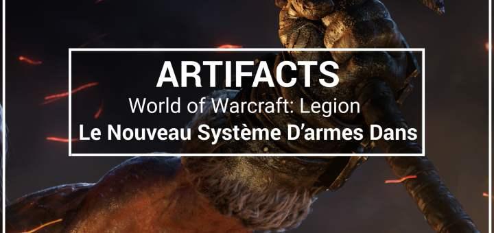Les Armes Prodigieuses Artifacts le nouveau système d'armes dans WoW Legion