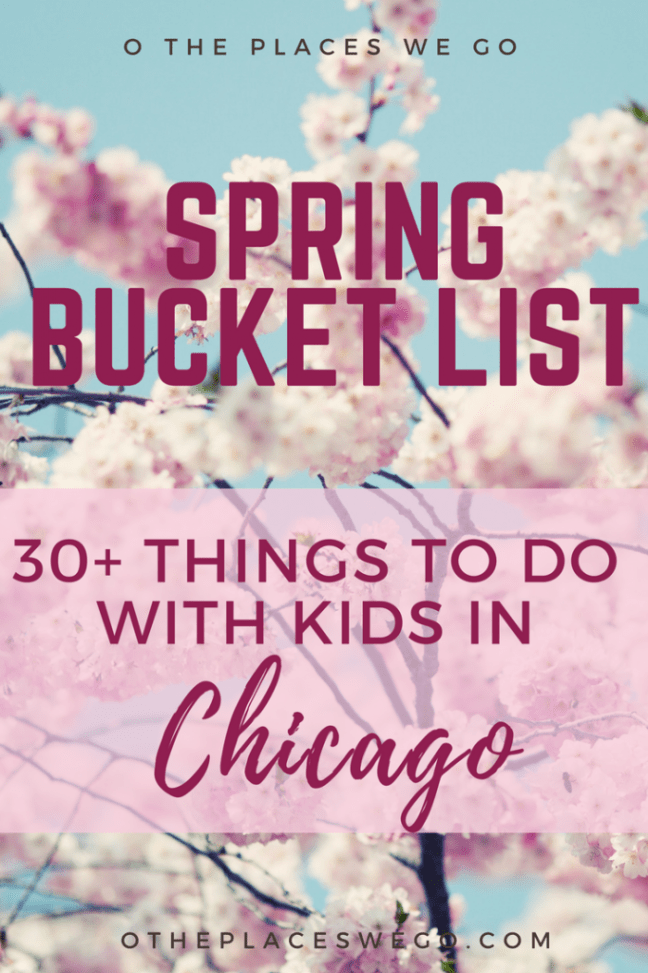 Spring Bucket List - More than 30 things to do with kids in Chicago - O the Places We Go
