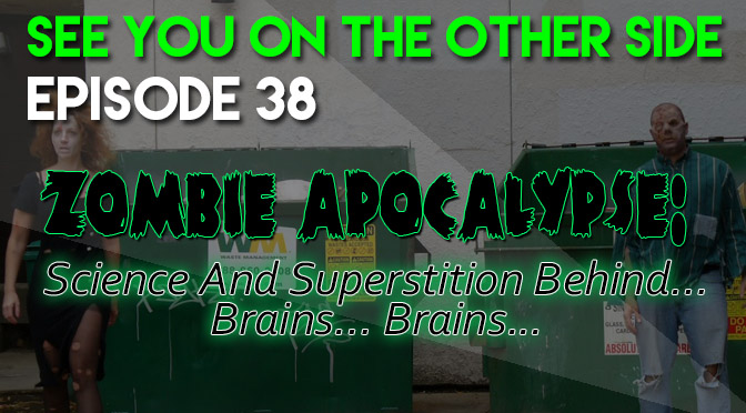 Zombie Apocalypse: Science And Superstition Behind… Brains… Brains...