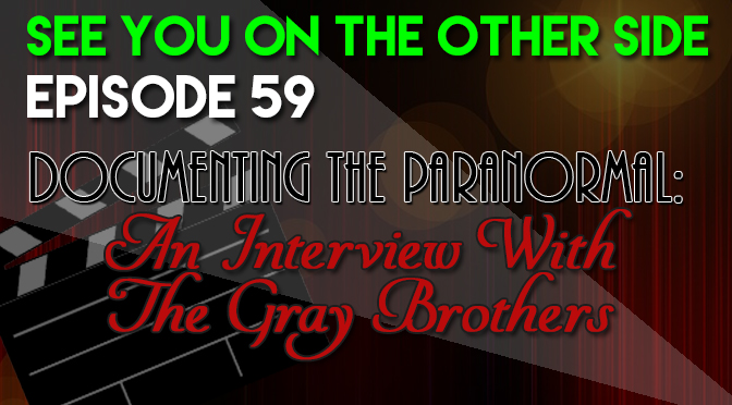 Documenting the Paranormal: An Interview With The Gray Brothers