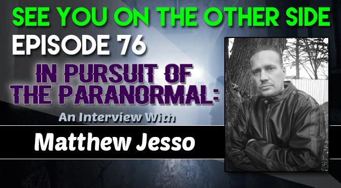 In Pursuit of the Paranormal: An Interview with Matthew Jesso