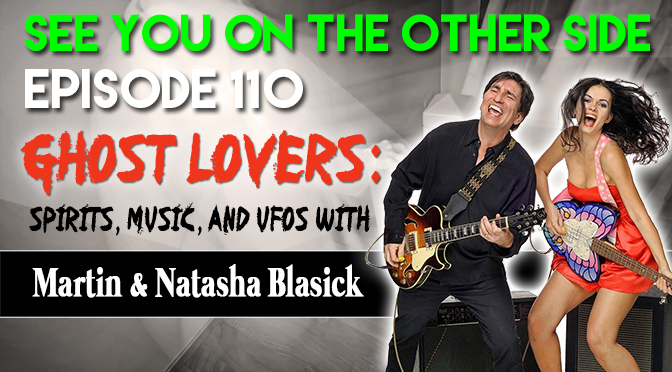 Ghost Lovers: Spirits, Music, and UFOs with Martin and Natasha Blasick