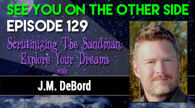 Scrutinizing The Sandman: Explore Your Dreams with J.M. DeBord