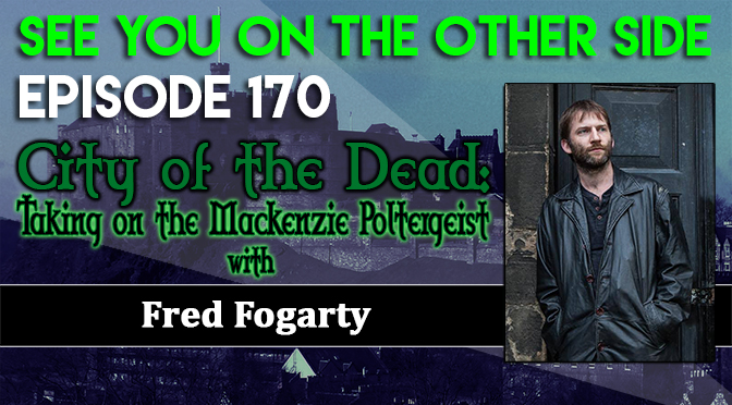 City of the Dead: Taking on the Mackenzie Poltergeist with Fred Fogarty