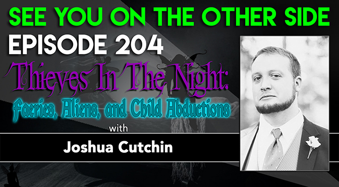 Thieves In The Night: Faeries, Aliens, and Child Abductions with Joshua Cutchin