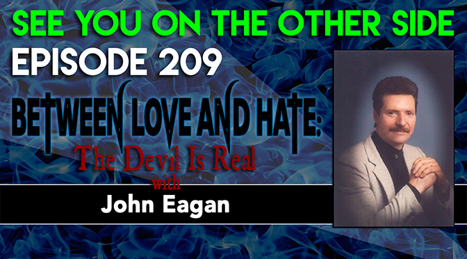 Between Love And Hate: The Devil Is Real with John Eagan