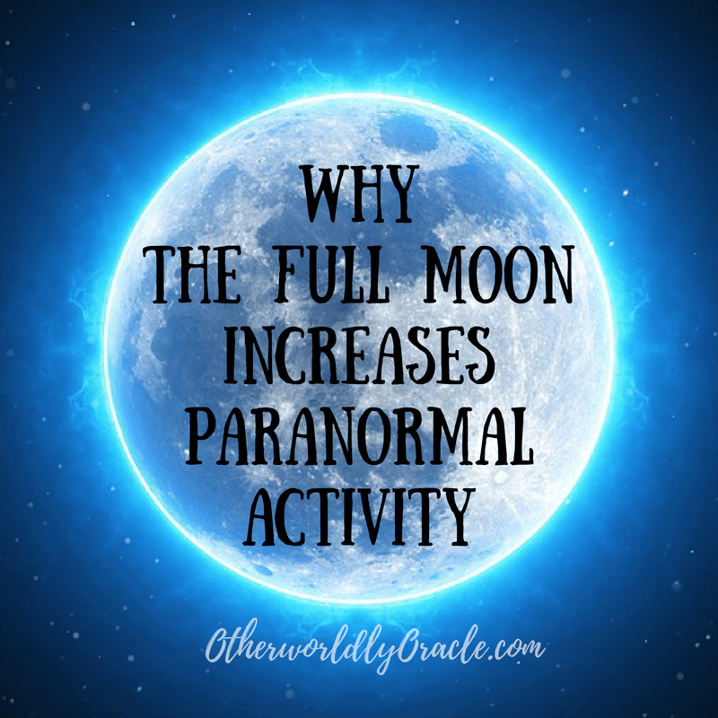 The full moon increases paranormal activity because of a few reasons.