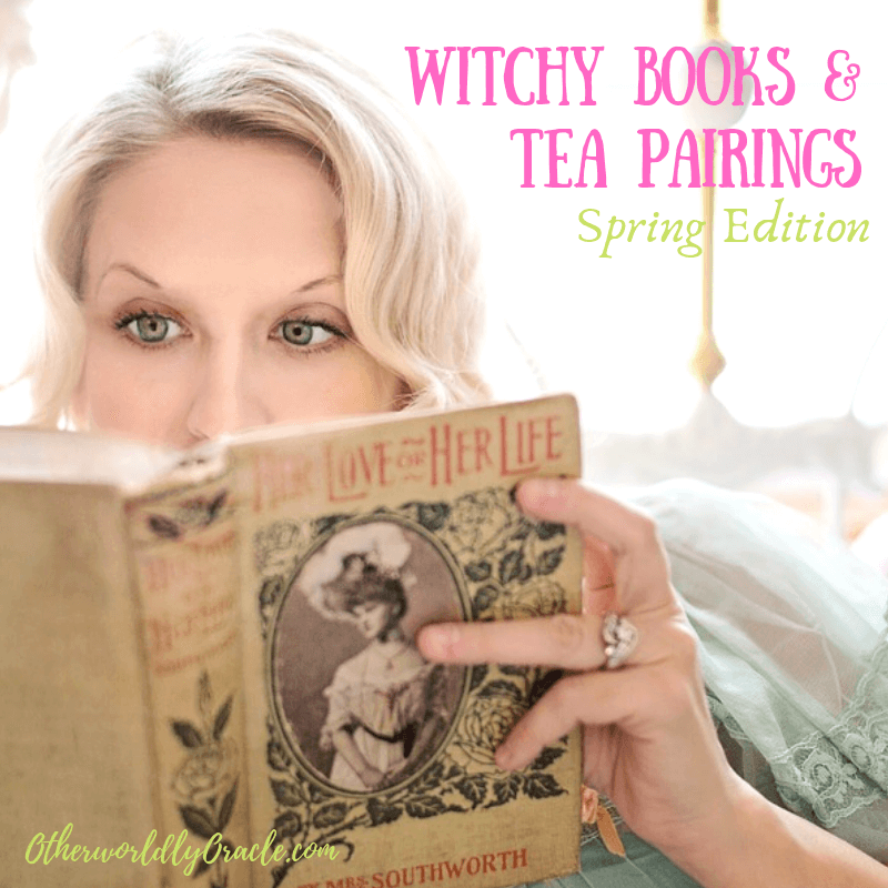 Witchy Books & Tea Pairings for Spring!