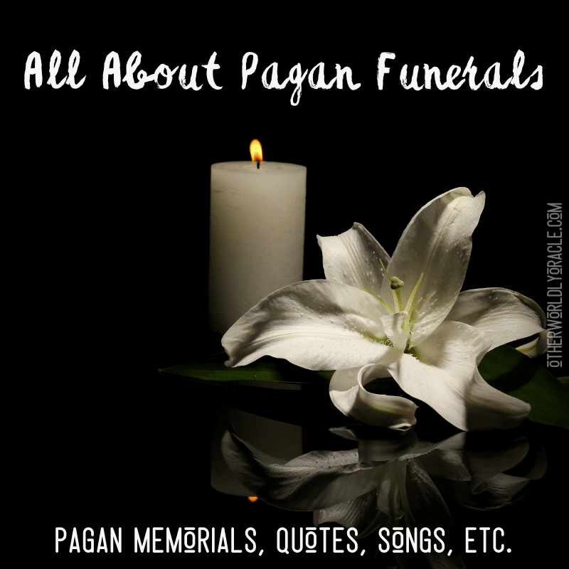 Pagan Funerals: Ideas for Memorials, Pagan Songs About Death, Quotes, etc.
