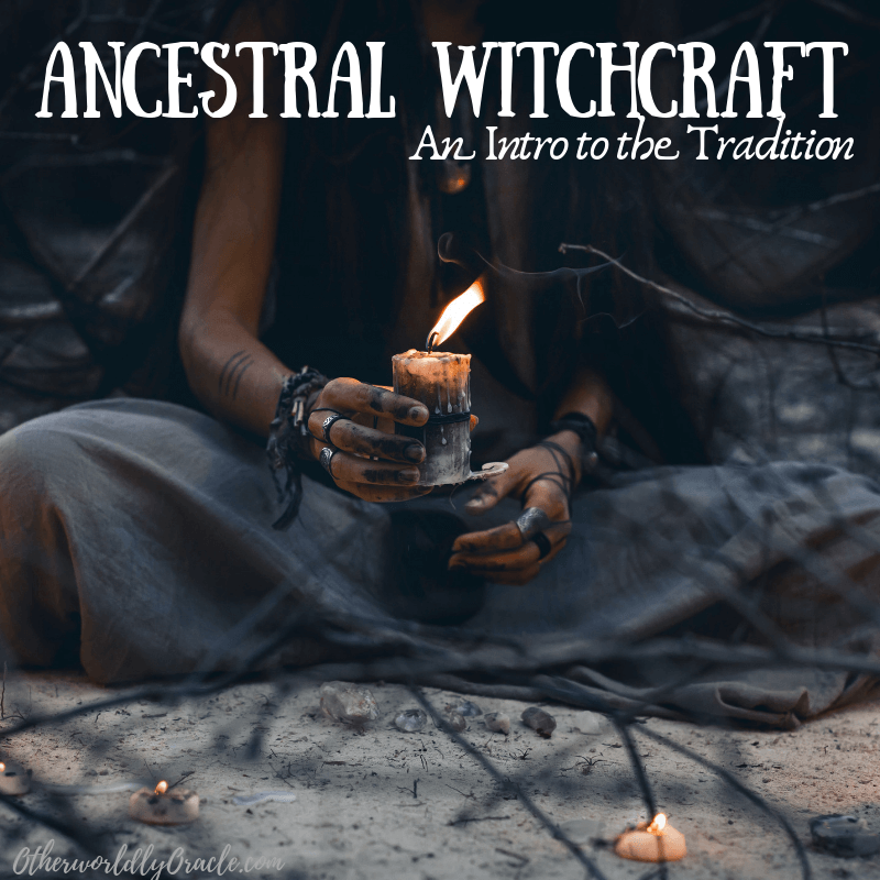 Ancestral Witchcraft: Intro to the Tradition, Beliefs and Practices