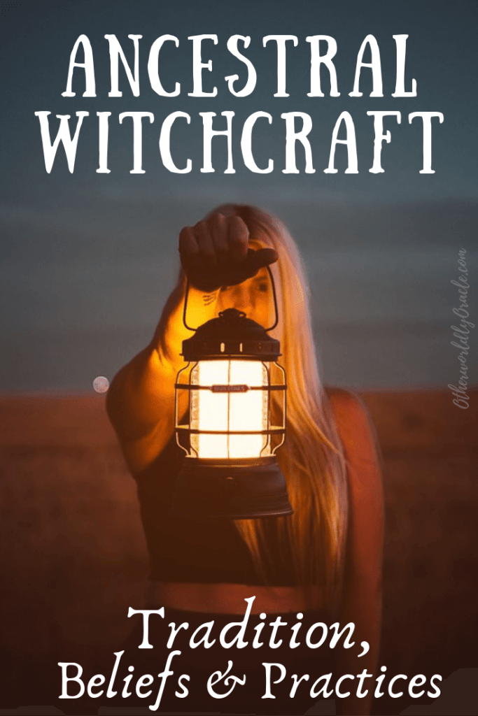 Ancestral Witchcraft: Intro to My Tradition, Beliefs and Practices