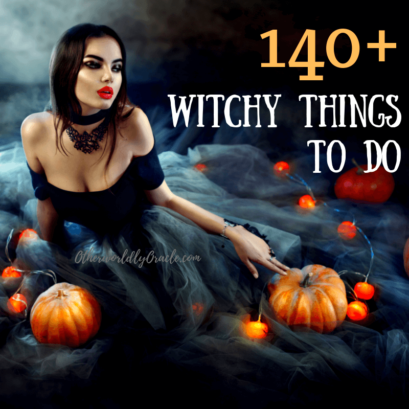 140+ SUPER Witchy Things To Do Daily OR Special Occasions