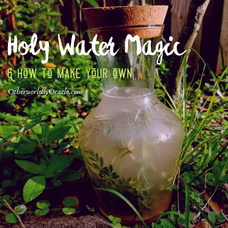 Holy Water: Types, Magical Uses and How to Make Your Own Holy Water