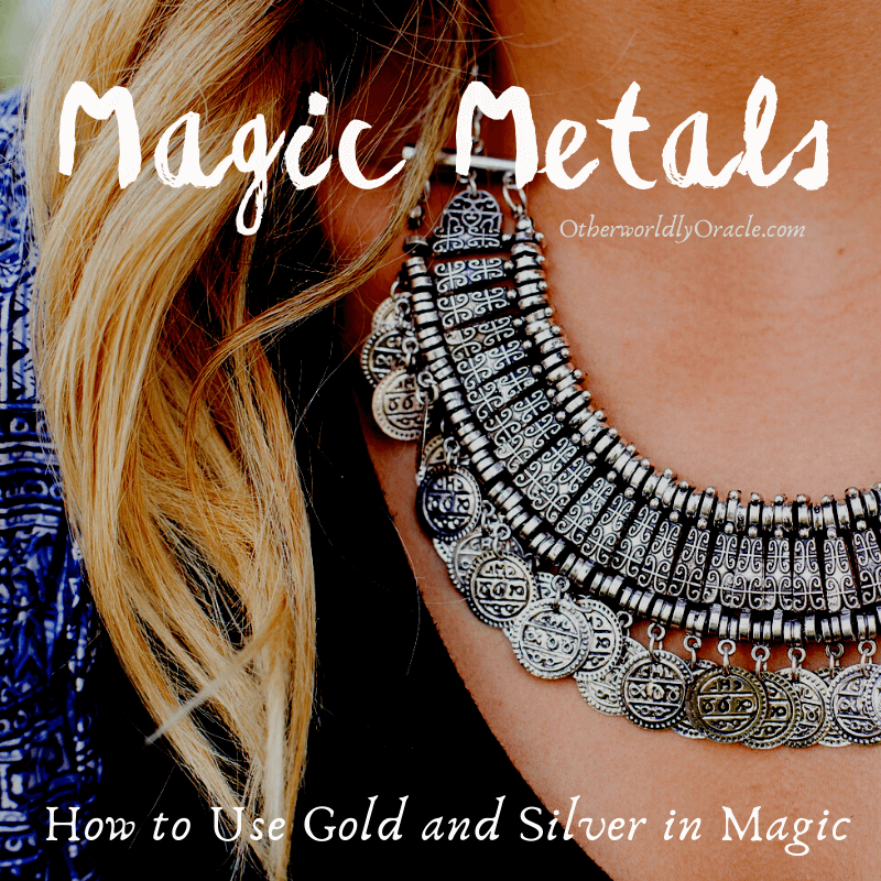 Magical Metals: Metal Magical Properties and Uses and How to Use Gold, Silver and Iron in Your Craft