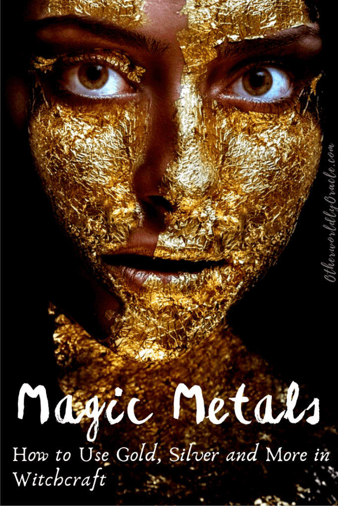 Magical Metals like Gold, Silver and Iron Can Be Used in Your Witchcraft