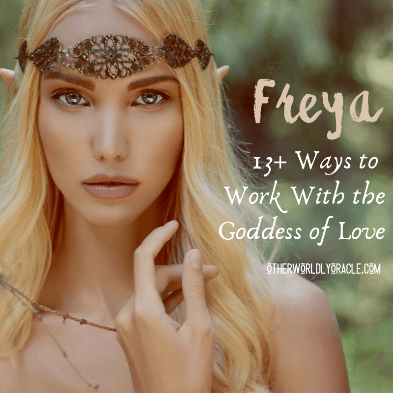 Freya Goddess of Love and War: 13 Ways to Work With Her