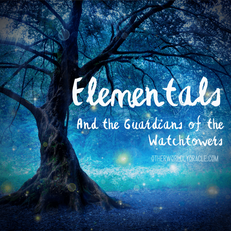 Elementals: What is an Elemental? And the Guardians of the Watchtowers