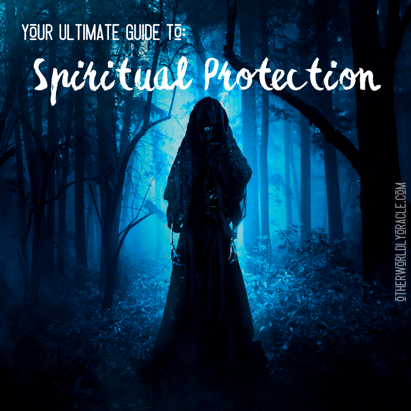 Spiritual Protection Guide: How to Protect Against Negative Spirits & Psychic Attack