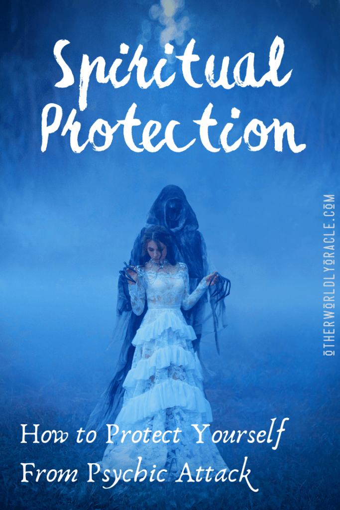 Spiritual Protection Guide: How to Protect Yourself from Negative Spirits and Psychic Attack