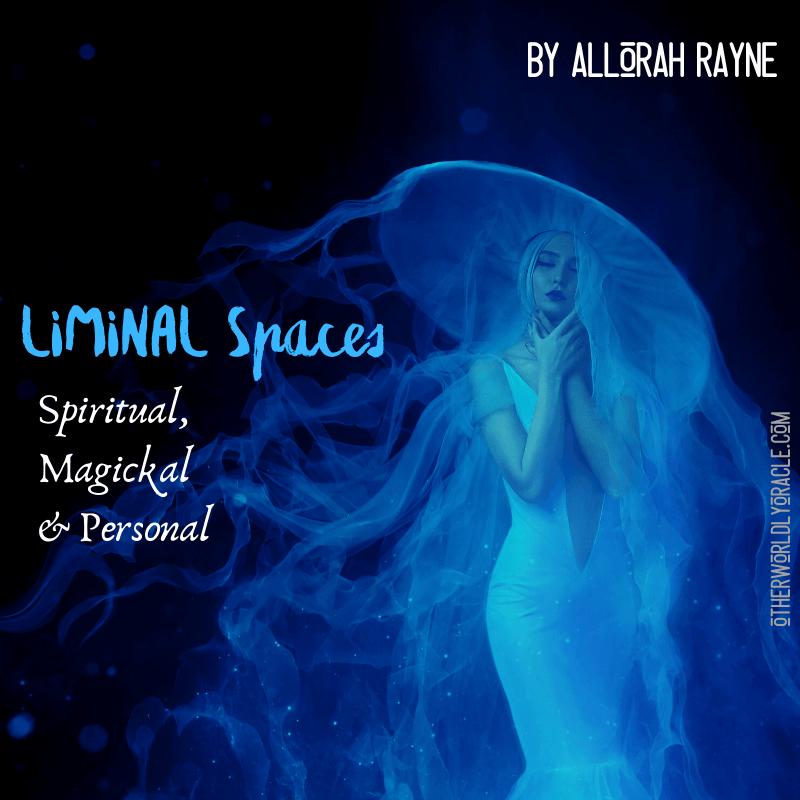 Liminal Spaces: Spiritual, Magickal and Personal